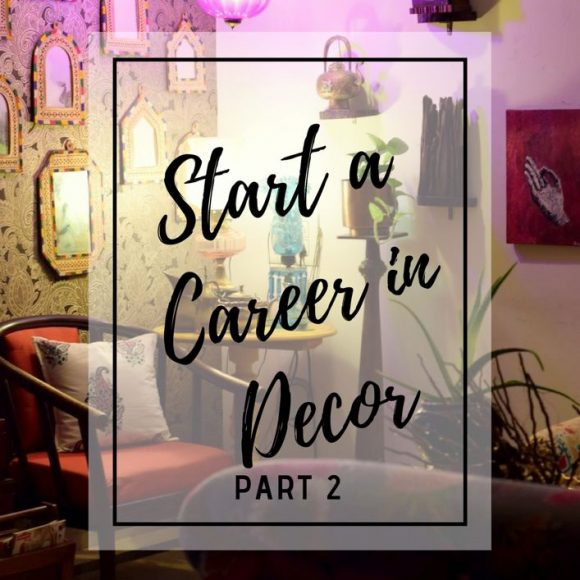 How to Start A Career in Decor – Part 2